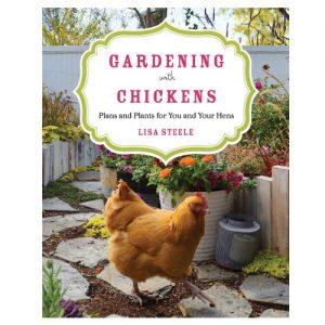 image of a book: gardening with chickens - plans and plats for you and your hens by lisa steele